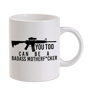 Assault Rifle You Too Can Be A Badass AR-15 11 oz. Novelty Coffee Mug