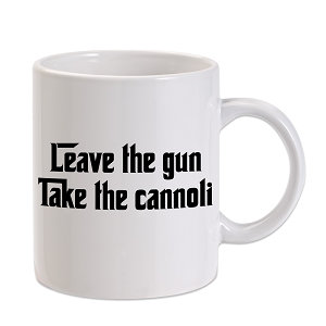 Leave The Gun Take The Cannoli Parody 11 oz. Novelty Coffee Mug