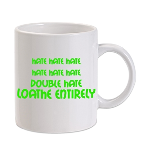Grinch Hate Loathe Quote 11 oz. Novelty Coffee Mug