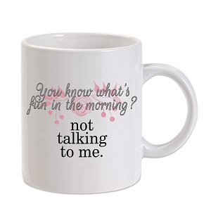 You Know What's Fun In The Morning 11 oz. Novelty Coffee Mug