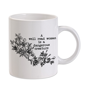 A Well Read Woman Is A Dangerous Creature 11 oz. Novelty Coffee Mug