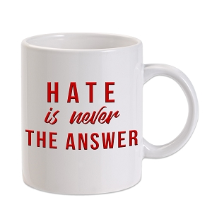 Hate Is Never The Answer 11 oz. Novelty Coffee Mug