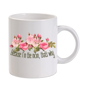 Because I'm The Mom 11 oz. Novelty Coffee Mug