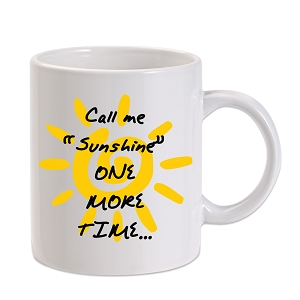 Call Me Sunshine One More Time 11 oz. Novelty Coffee Mug