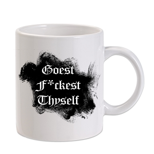 Goest F*ckest Thyself 11 oz. Novelty Coffee Mug