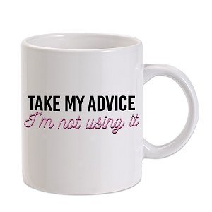 Take My Advice I'm Not Using It 11 oz. Novelty Coffee Mug