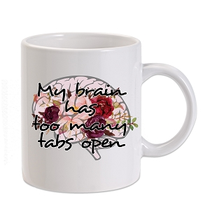 My Brain Has Too Many Tabs Open 11 oz. Novelty Coffee Mug