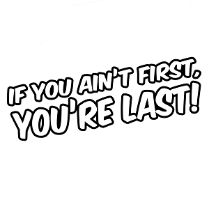 Funny Ricky Bobby Quote If You Ain't First You're Last Vinyl Sticker Car Decal