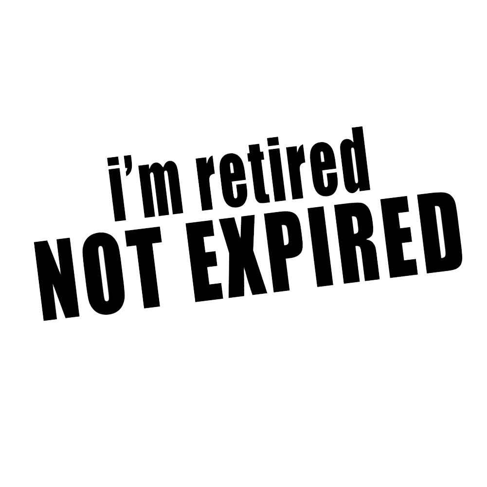 75e148afc I'm Retired Not Expired Funny Senior Citizen Vinyl Sticker Car Decal