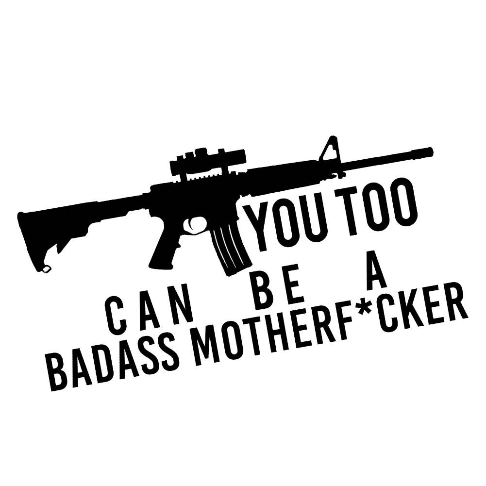 Funny assault rifle you too can be a badass ar 15 vinyl sticker car decal