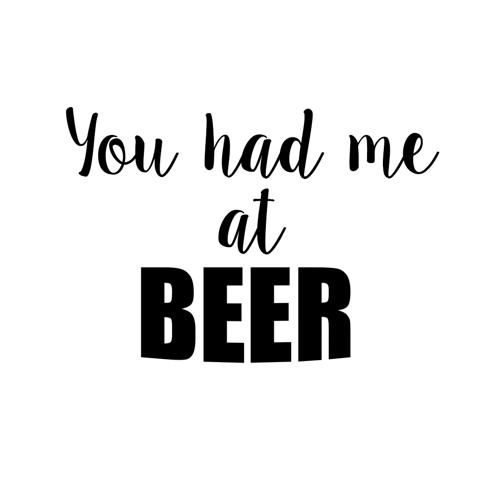 Funny You Had Me At Beer Vinyl Sticker Car Decal