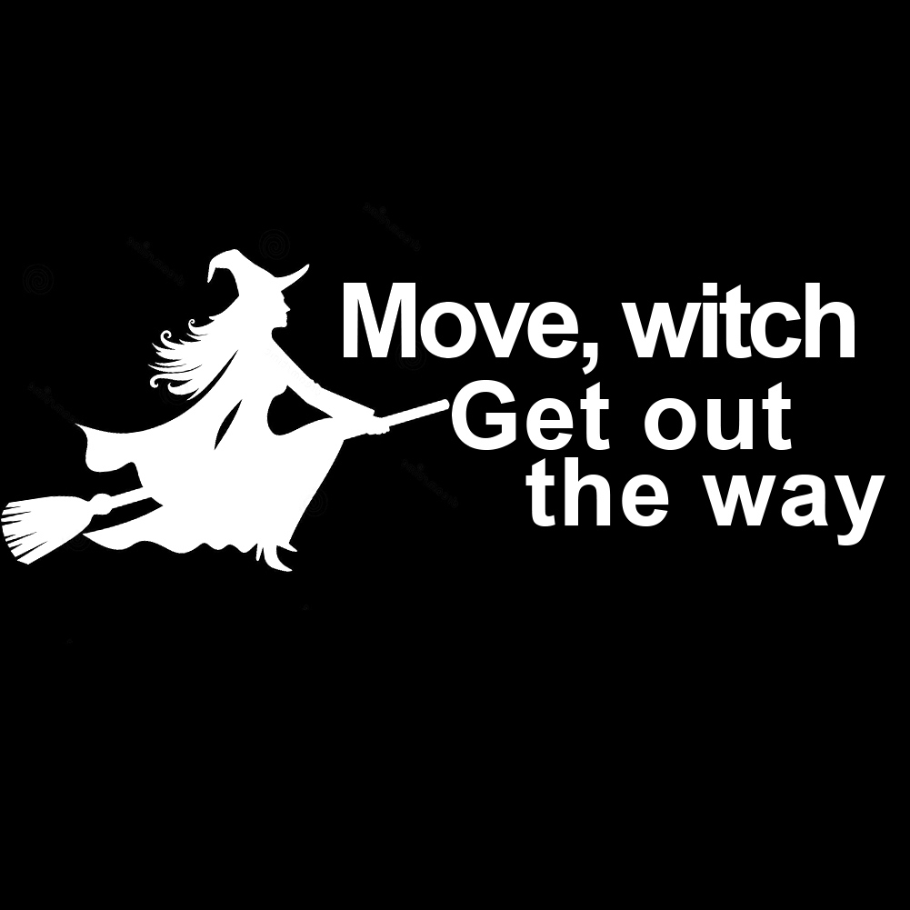 Move Witch Get Out The Way Broom Funny Halloween Vinyl