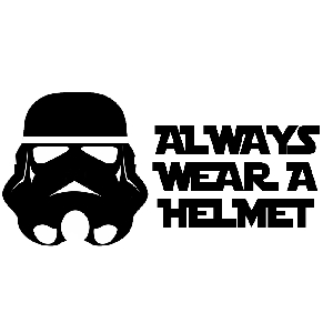Funny Stormtrooper Always Wear a Helmet Vinyl Sticker Car Decal