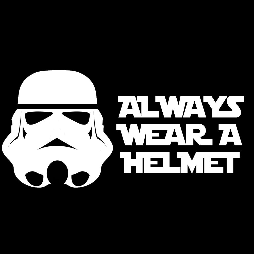 Funny Stormtrooper Always Wear A Helmet Vinyl Sticker Car