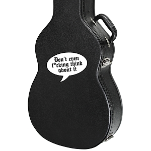 Don't Even F*cking Think About It Guitar Instrument Case Sticker  - 5