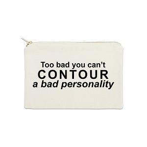 Too Bad You Can't Contour A Bad Personality 12 oz Cosmetic Makeup Cotton Canvas Bag