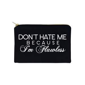 Don't Hate Me Because I'm Flawless 12 oz Cosmetic Makeup Cotton Canvas Bag