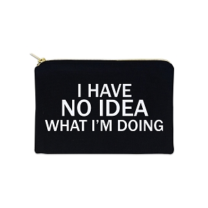 I Have No Idea What I'm Doing 12 oz Cosmetic Makeup Cotton Canvas Bag