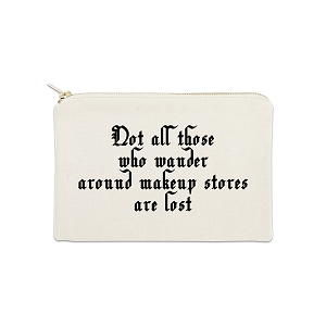 Not All Those Who Wander Around Makeup Stores 12 oz Cosmetic Makeup Cotton Canvas Bag
