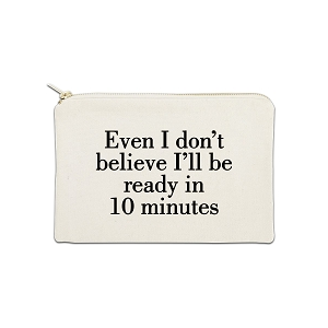 Even I Don't Believe I'll Be Ready In 10 Minutes 12 oz Cosmetic Makeup Cotton Canvas Bag