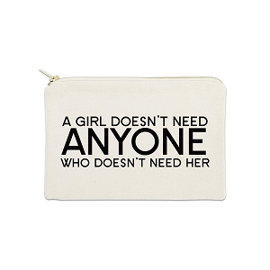 A Girl Doesn't Need Anyone Who Doesn't Need Her 12 oz Cosmetic Makeup Cotton Canvas Bag
