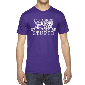 I'd Agree With You And Then We'd Both Be Stupid Men's Crew Neck Cotton T-Shirt