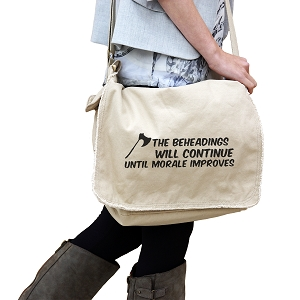The Beheadings Will Continue Until Morale Improves 14 oz. Authentic Pigment-Dyed Raw-Edge Messenger Bag Tote