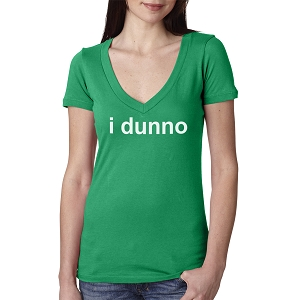 I Dunno Funny Women's Cotton V Neck T-Shirt