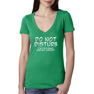 Do Not Disturb I'm Disturbed Enough Already Women's Cotton V Neck T-Shirt