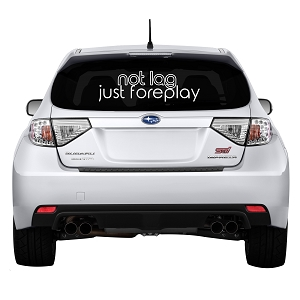 Not Lag Just Foreplay Rear Windshield Outdoor Vinyl Decal Sticker - 19