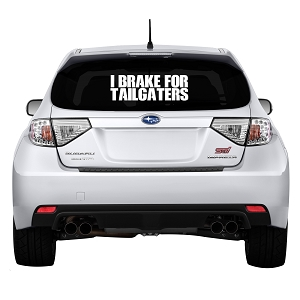 I Brake For Tailgaters Rear Windshield Outdoor Vinyl Decal Sticker - 25