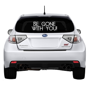 Be Gone With You! Rear Windshield Outdoor Vinyl Decal Sticker - 17