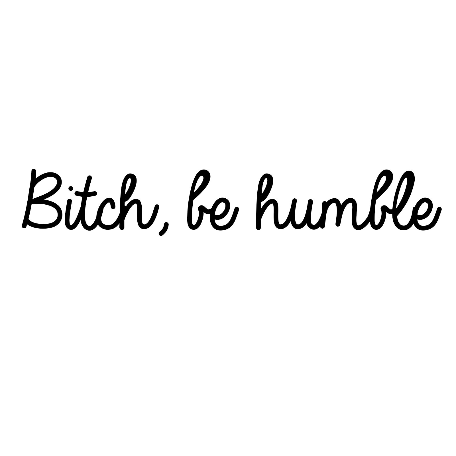 Bitch Be Humble Car Windshield Banner Decal Sticker 6