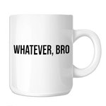 JDM Funny Whatever Bro 11oz. Novelty Coffee Mug