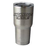 30 oz. SIC Cup with Decal Funny Ain't Nobody Got Time Fo Dat Thermos Mug Pint Glass Container
