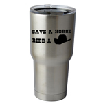 30 oz. SIC Cup with Decal Funny Country Save a Horse Ride a Cowboy Thermos Mug Pint Glass Container