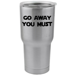 30 oz. SIC Cup with Decal Funny Yoda Parody Go Away You Must Thermos Mug Pint Glass Container