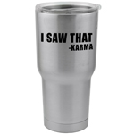 30 oz. SIC Cup with Decal Funny I Saw That Karma Thermos Mug Pint Glass Container