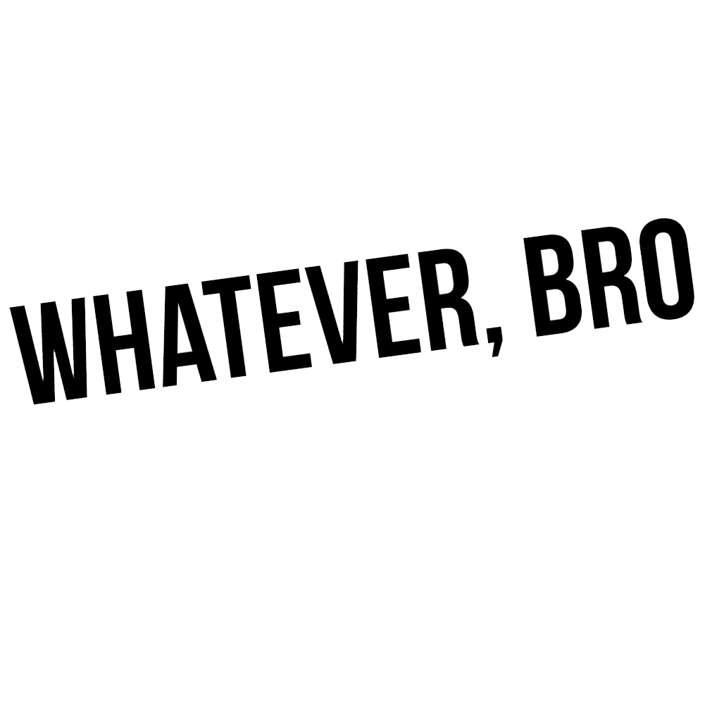 JDM Funny Whatever Bro Vinyl Sticker Car Decal