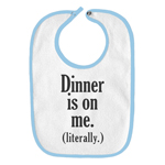 Dinner is on Me, Literally Funny Parody Infant Baby Bib