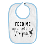 Feed Me and Tell Me I'm Pretty Funny Parody Infant Baby Bib