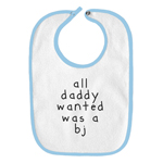 All Daddy Wanted Was a BJ Funny Parody Infant Baby Bib