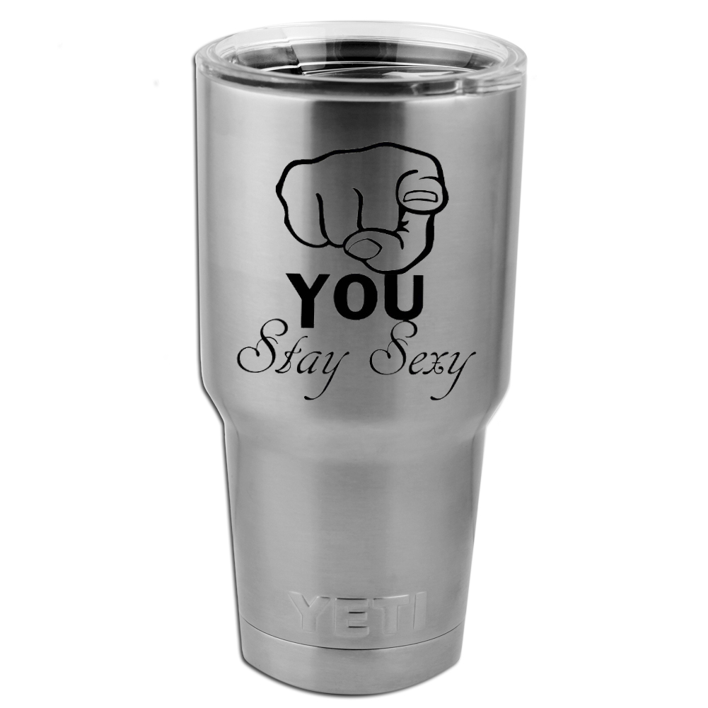 You Stay Sexy Funny Pointing Hand Vinyl Sticker Decal for Yeti Mug Cup Thermos Pint Glass (DECAL ONLY, NO CUP)