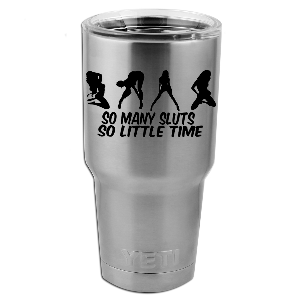 So Many Sluts so Little Time Funny Sexy Vinyl Sticker Decal for Yeti Mug Cup Thermos Pint Glass (DECAL ONLY, NO CUP)