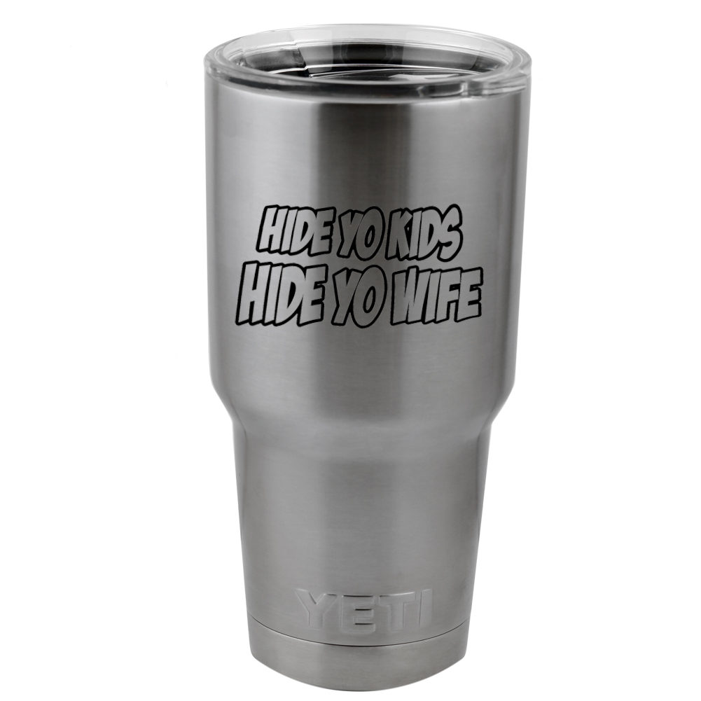 Funny Hide Yo Kids Hide Yo Wife Vinyl Sticker Decal for Yeti Mug Cup Thermos Pint Glass (DECAL ONLY, NO CUP)