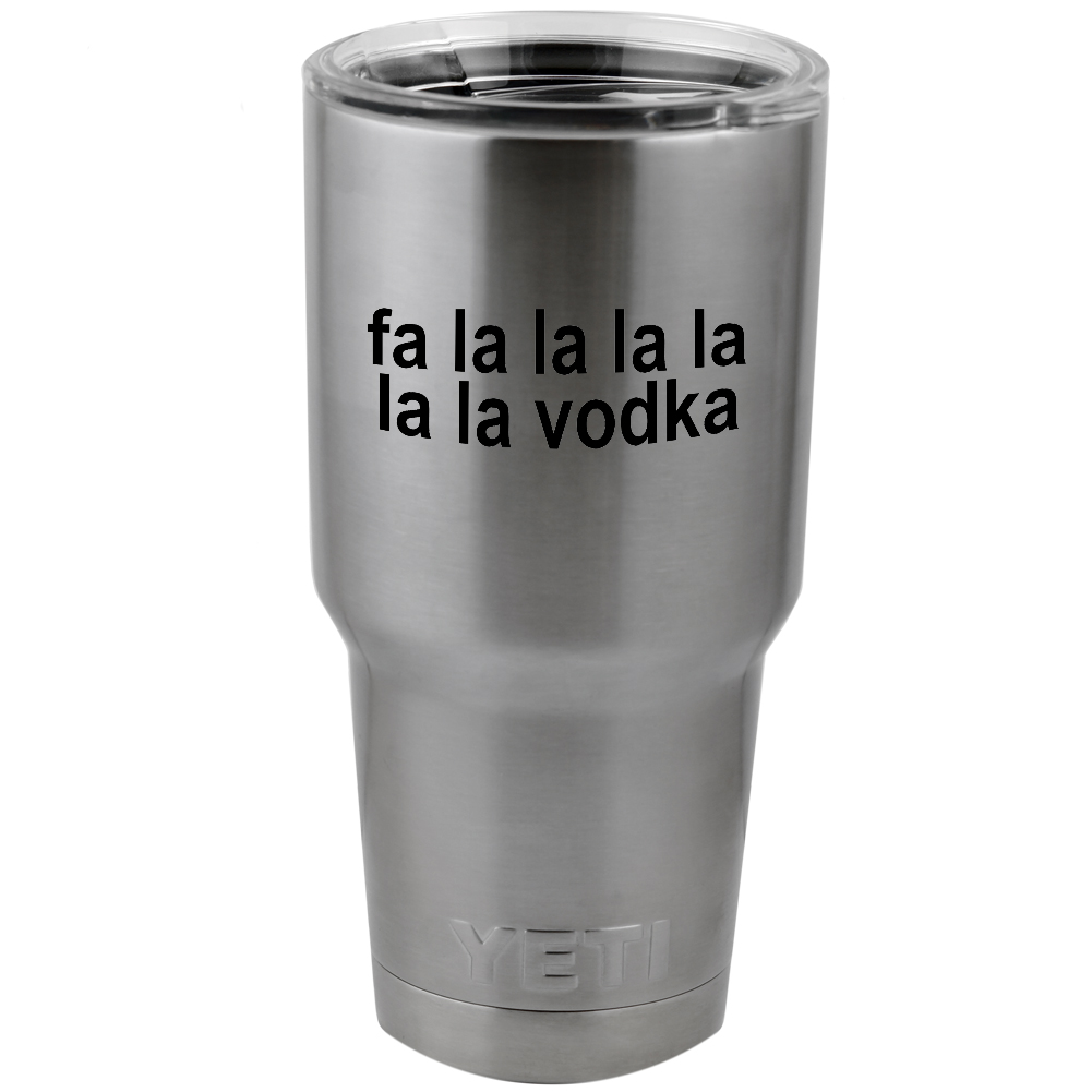 Funny Fa La La Vodka Alcohol Vinyl Sticker Decal for Yeti Mug Cup Thermos Pint Glass (DECAL ONLY, NO CUP)