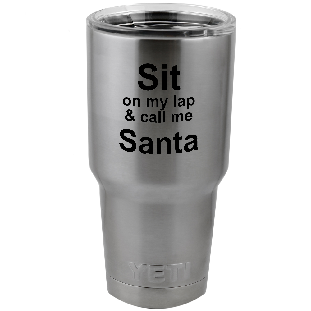 Funny Sit on My Lap Call Me Santa Vinyl Sticker Decal for Yeti Mug Cup Thermos Pint Glass (DECAL ONLY, NO CUP)