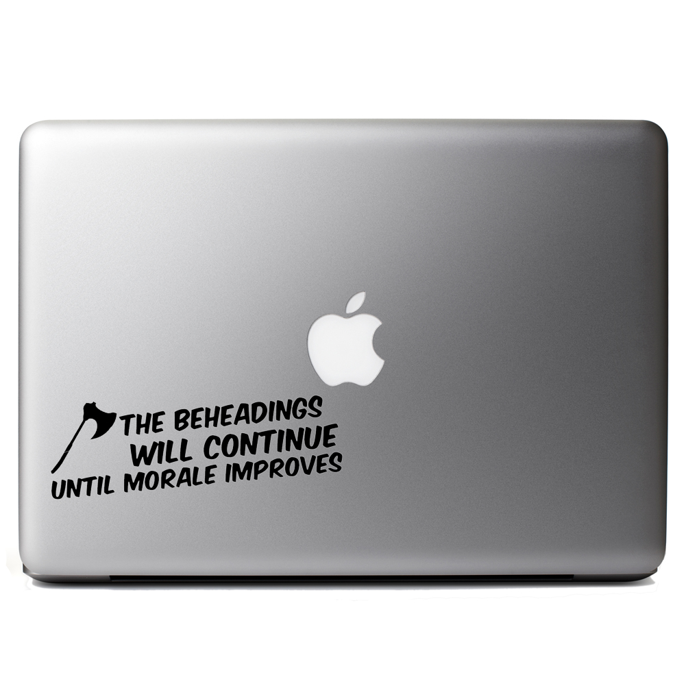 The Beheadings Will Continue Until Morale Improves Vinyl Sticker Laptop Decal