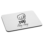 You Stay Sexy Funny Pointing Hand Mouse Pad