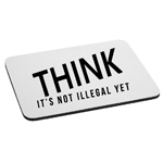THINK It's Not Illegal Yet Funny Mouse Pad
